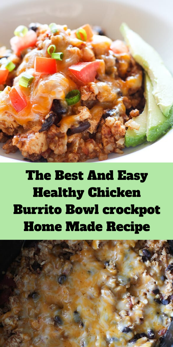 The Best And Easy Healthy Chicken Burrito Bowl crockpot Home Made Recipe