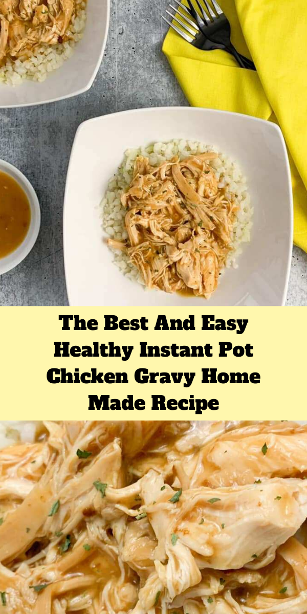 The Best And Easy Healthy Instant Pot Chicken Gravy Home Made Recipe