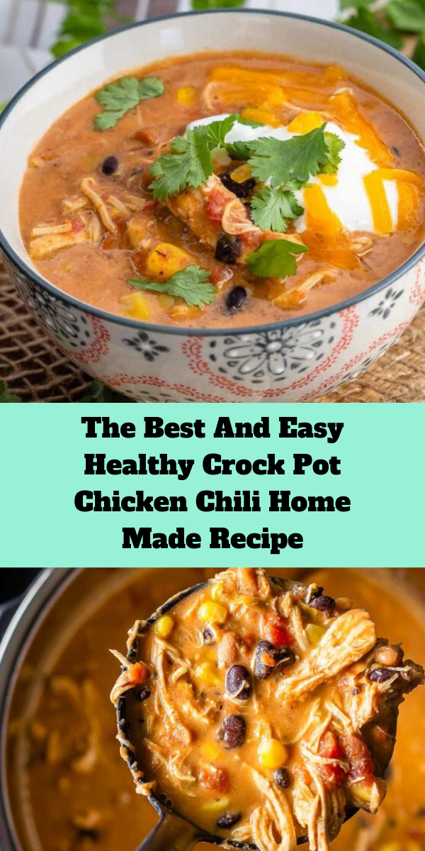 The Best And Easy Healthy Crock Pot Chicken Chili Home Made Recipe