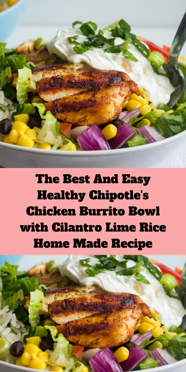 The Best And Easy Healthy Chipotle's Chicken Burrito Bowl with Cilantro Lime Rice Home Made Recipe