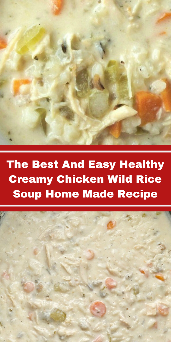 The Best And Easy Healthy Creamy Chicken Wild Rice Soup Home Made Recipe