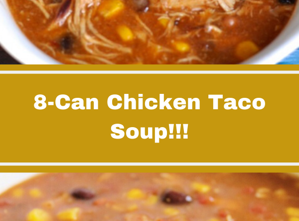8-Can Chicken Taco Soup!!!