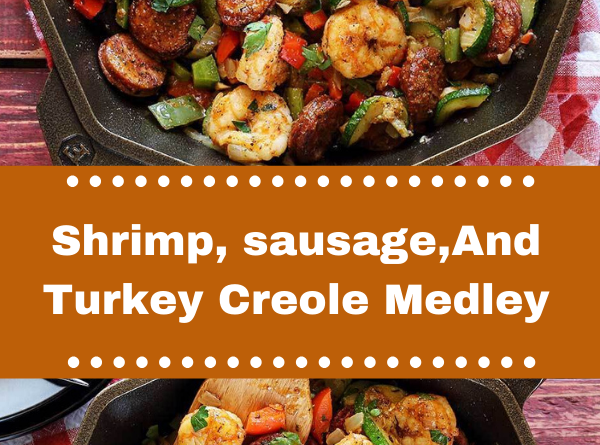 Shrimp, sausage,And Turkey Creole Medley !