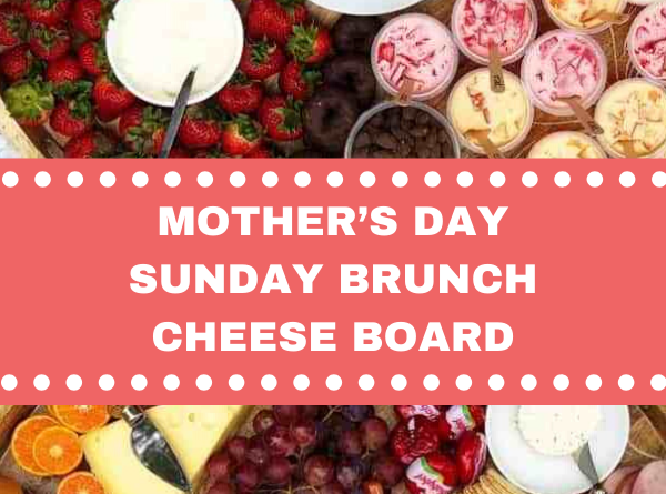 MOTHER'S DAY SUNDAY BRUNCH CHEESE BOARD