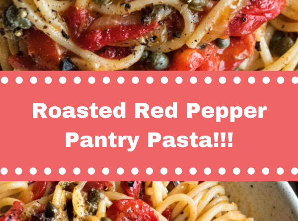Roasted Red Pepper Pantry Pasta!!!