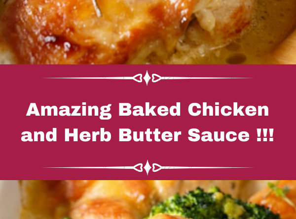Amazing Baked Chicken and Herb Butter Sauce !!!