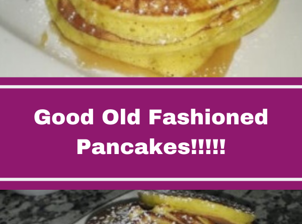 Good Old Fashioned Pancakes!!!!!