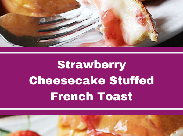 Strawberry Cheesecake Stuffed French Toast