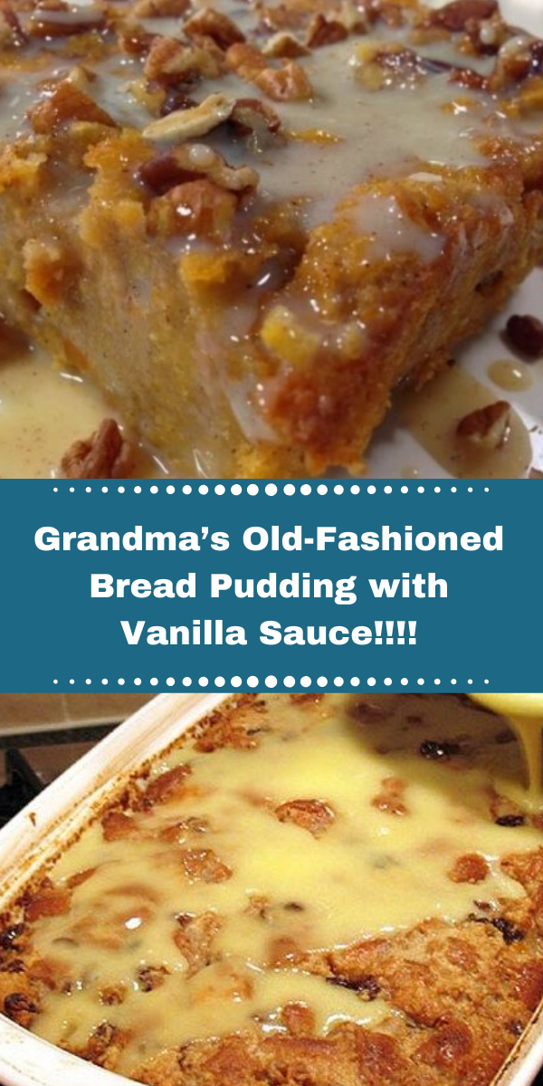 Grandma's Old-Fashioned Bread Pudding with Vanilla Sauce!!!!